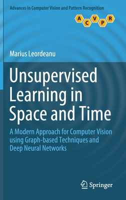 Unsupervised Learning in Space and Time: A Modern Approach for Computer Vision Using Graph-Based Techniques and Deep Neural Networks-cover