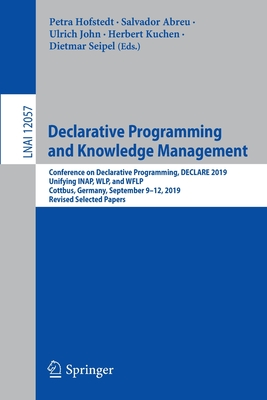Declarative Programming and Knowledge Management: Conference on Declarative Programming, Declare 2019, Unifying Inap, Wlp, and Wflp, Cottbus, Germany,-cover
