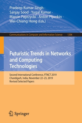 Futuristic Trends in Networks and Computing Technologies: Second International Conference, Ftnct 2019, Chandigarh, India, November 22-23, 2019, Revise-cover