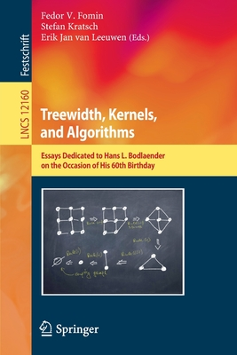 Treewidth, Kernels, and Algorithms: Essays Dedicated to Hans L. Bodlaender on the Occasion of His 60th Birthday-cover