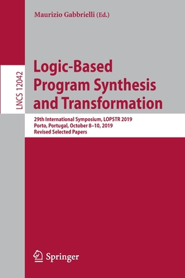 Logic-Based Program Synthesis and Transformation: 29th International Symposium, Lopstr 2019, Porto, Portugal, October 8-10, 2019, Revised Selected Pap-cover