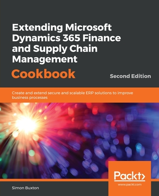 Extending Microsoft Dynamics 365 Finance and Supply Chain Management Cookbook, Second Edition-cover