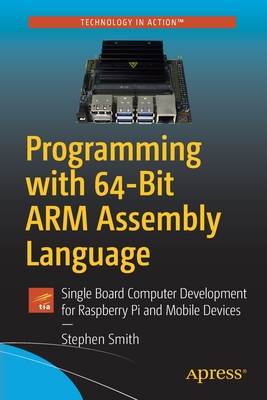 Programming with 64-Bit Arm Assembly Language: Single Board Computer Development for Raspberry Pi and Mobile Devices (Paperback)-cover