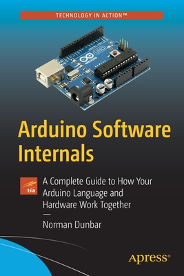 Arduino Software Internals: A Complete Guide to How Your Arduino Language and Hardware Work Together-cover