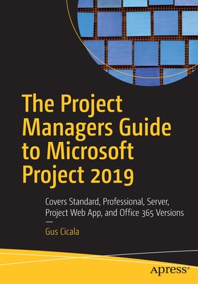The Project Managers Guide to Microsoft Project 2019: Covers Standard, Professional, Server, Project Web App, and Office 365 Versions-cover