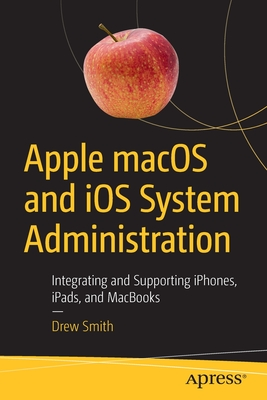 Apple Macos and IOS System Administration: Integrating and Supporting Iphones, Ipads, and Macbooks-cover
