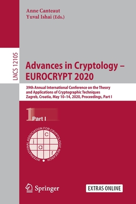 Advances in Cryptology - Eurocrypt 2020: 39th Annual International Conference on the Theory and Applications of Cryptographic Techniques, Zagreb, Croa-cover