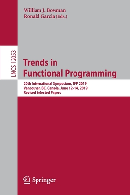Trends in Functional Programming: 20th International Symposium, Tfp 2019, Vancouver, Bc, Canada, June 12-14, 2019, Revised Selected Papers-cover
