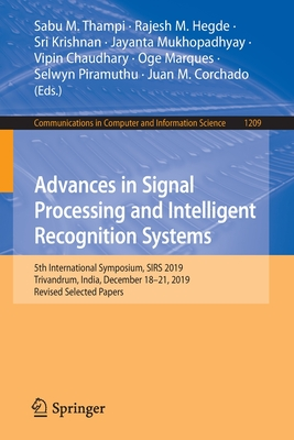 Advances in Signal Processing and Intelligent Recognition Systems: 5th International Symposium, Sirs 2019, Trivandrum, India, December 18-21, 2019, Re-cover