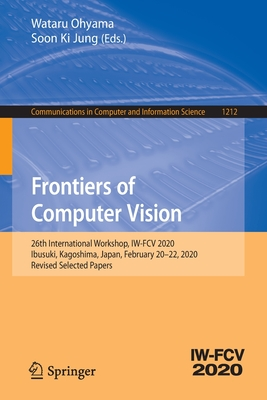 Frontiers of Computer Vision: 26th International Workshop, Iw-Fcv 2020, Ibusuki, Kagoshima, Japan, February 20-22, 2020, Revised Selected Papers-cover