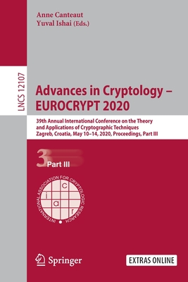 Advances in Cryptology - Eurocrypt 2020: 39th Annual International Conference on the Theory and Applications of Cryptographic Techniques, Zagreb, Croa