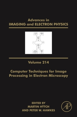Advances in Imaging and Electron Physics, Volume 214: Computer Techniques for Image Processing in Electron Microscopy-cover