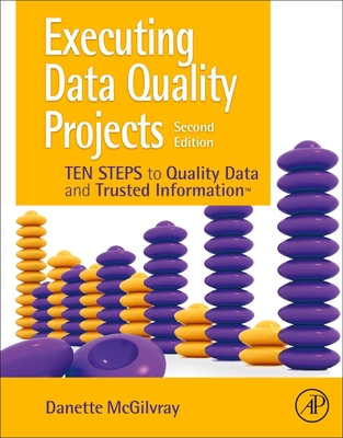 Executing Data Quality Projects: Ten Steps to Quality Data and Trusted Information (Tm)-cover