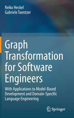 Graph Transformation for Software Engineers: With Applications to Model-Based Development and Domain-Specific Language Engineering-cover