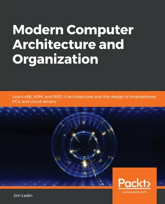 Modern Computer Architecture and Organization: Learn x86, ARM, and RISC-V architectures and the design of smartphones, PCs, and cloud servers-cover