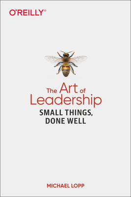 The Art of Leadership: Small Things, Done Well-cover