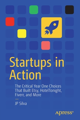 Startups in Action: The Critical Year One Choices That Built Etsy, Hoteltonight, Fiverr, and More-cover