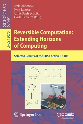 Reversible Computation: Extending Horizons of Computing: Selected Results of the Cost Action Ic1405