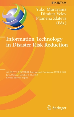 Information Technology in Disaster Risk Reduction: 4th Ifip Tc 5 Dcitdrr International Conference, Itdrr 2019, Kyiv, Ukraine, October 9-10, 2019, Revi-cover