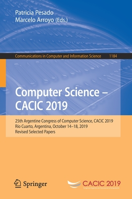 Computer Science - Cacic 2019: 25th Argentine Congress of Computer Science, Cacic 2019, Río Cuarto, Argentina, October 14-18, 2019, Revised Selected-cover