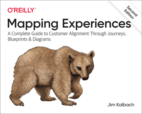 Mapping Experiences: A Complete Guide to Customer Alignment Through Journeys, Blueprints, and Diagrams-cover