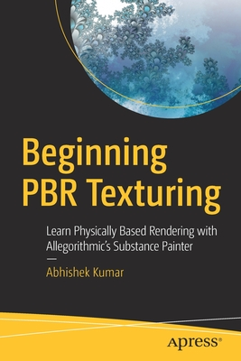 Beginning PBR Texturing: Learn Physically Based Rendering with Allegorithmic's Substance Painter-cover