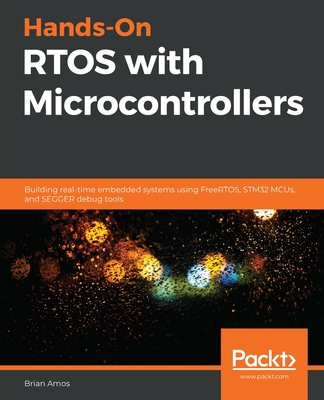 Hands-On RTOS with Microcontrollers: Building real-time embedded systems using FreeRTOS, STM32 MCUs, and SEGGER debug tools-cover