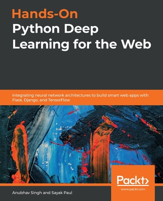 Hands-On Python Deep Learning for the Web: Integrating neural network architectures to build smart web apps with Flask, Django, and TensorFlow-cover