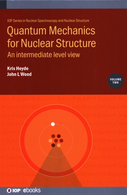 Quantum Mechanics for Nuclear Structure, Volume 2: An intermediate level view-cover