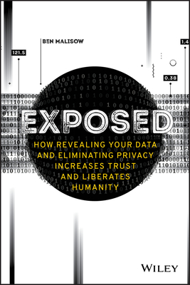 Exposed: How Revealing Your Data and Eliminating Privacy Increases Trust and Liberates Humanity-cover