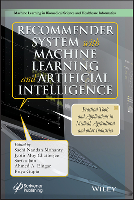 Recommender System with Machine Learning and Artificial Intelligence: Practical Tools and Applications in Medical, Agricultural and Other Industries-cover