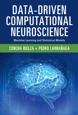 Data-Driven Computational Neuroscience: Machine Learning and Statistical Models-cover
