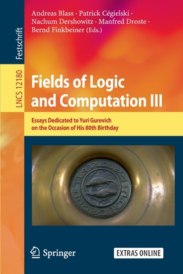 Fields of Logic and Computation III: Essays Dedicated to Yuri Gurevich on the Occasion of His 80th Birthday-cover