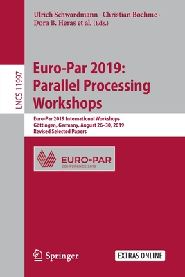 Euro-Par 2019: Parallel Processing Workshops: Euro-Par 2019 International Workshops, Göttingen, Germany, August 26-30, 2019, Revised Selected Papers-cover