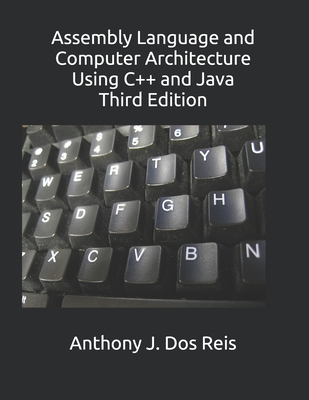 Assembly Language and Computer Architecture Using C++ and Java: Third Edition-cover