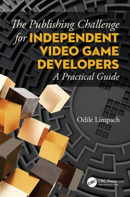 The Publishing Challenge for Independent Video Game Developers: A Practical Guide-cover