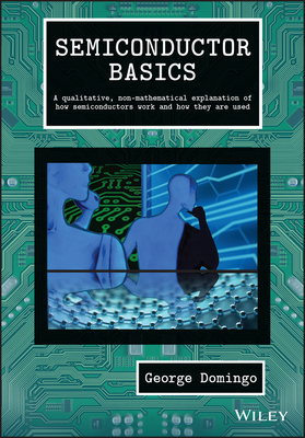 Semiconductor Basics: A Qualitative, Non-Mathematical Explanation of How Semiconductors Work and How They Are Used-cover