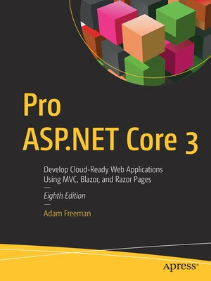 Pro ASP.NET Core 3: Develop Cloud-Ready Web Applications Using MVC 3, Blazor, and Razor Pages-cover