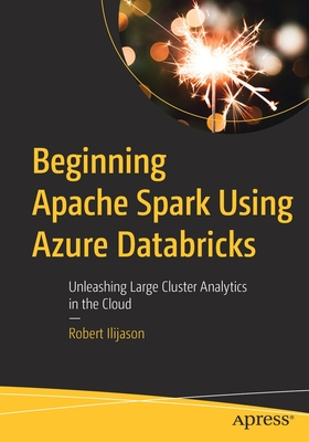 Beginning Apache Spark Using Azure Databricks: Unleashing Large Cluster Analytics in the Cloud-cover