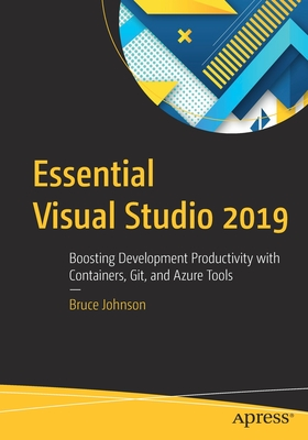 Essential Visual Studio 2019: Boosting Development Productivity with Containers, Git, and Azure Tools-cover