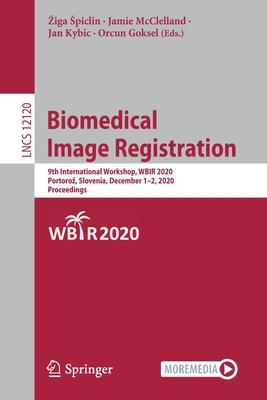 Biomedical Image Registration: 9th International Workshop, Wbir 2020, Portoroz, Slovenia, December 1-2, 2020, Proceedings-cover