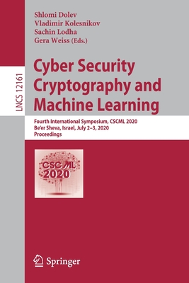 Cyber Security Cryptography and Machine Learning: Fourth International Symposium, Cscml 2020, Be'er Sheva, Israel, July 2-3, 2020, Proceedings-cover