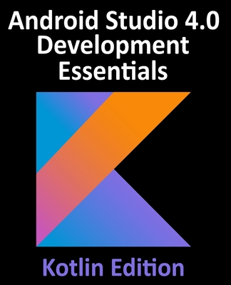 Android Studio 4.0 Development Essentials - Kotlin Edition: Developing Android Apps Using Android Studio 4.0, Kotlin and Android Jetpack-cover