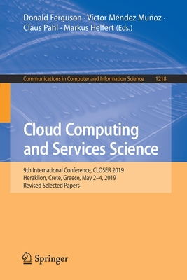 Cloud Computing and Services Science: 9th International Conference, Closer 2019, Heraklion, Crete, Greece, May 2-4, 2019, Revised Selected Papers-cover