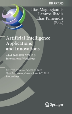 Artificial Intelligence Applications and Innovations. Aiai 2020 Ifip Wg 12.5 International Workshops: Mhdw 2020 and 5g-Pine 2020, Neos Marmaras, Greec-cover