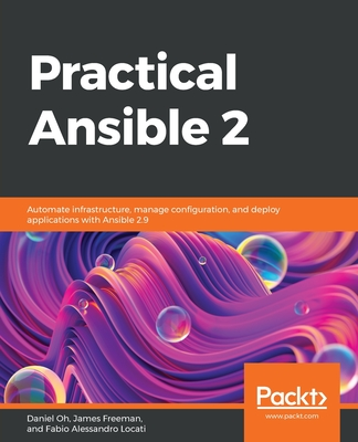 Practical Ansible 2: Automate infrastructure, manage configuration, and deploy applications with Ansible 2.9-cover