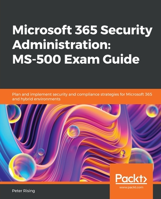 Microsoft 365 Security Administration: MS-500 Exam Guide-cover
