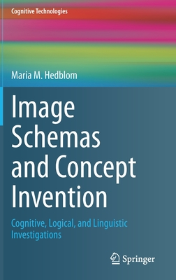 Image Schemas and Concept Invention: Cognitive, Logical, and Linguistic Investigations-cover