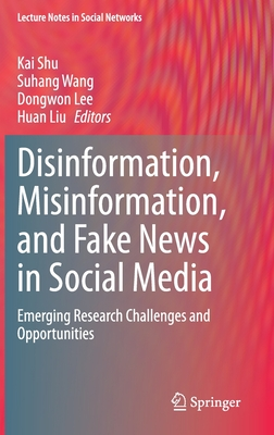 Disinformation, Misinformation, and Fake News in Social Media: Emerging Research Challenges and Opportunities-cover