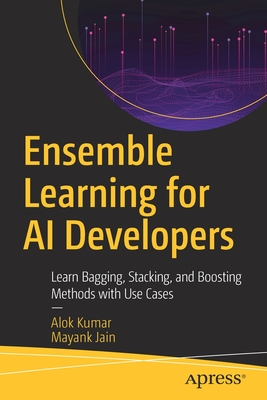 Ensemble Learning for AI Developers: Learn Bagging, Stacking, and Boosting Methods with Use Cases-cover
